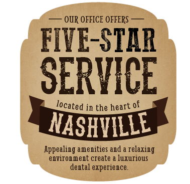 Our office offers five-star service located in the heart of Nashville.  Appealing amenities and a relaxing environment create a luxurious dental experience.